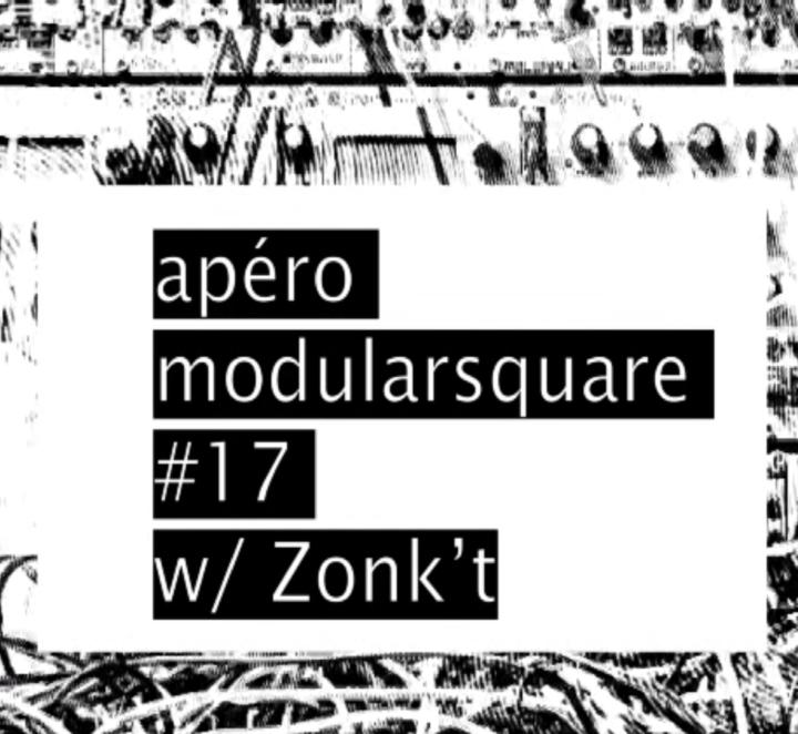 Apéro Modularsquare #17 w/ Zonk't